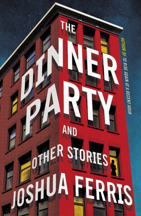 The Dinner Party: and Other Stories by Joshua Ferris